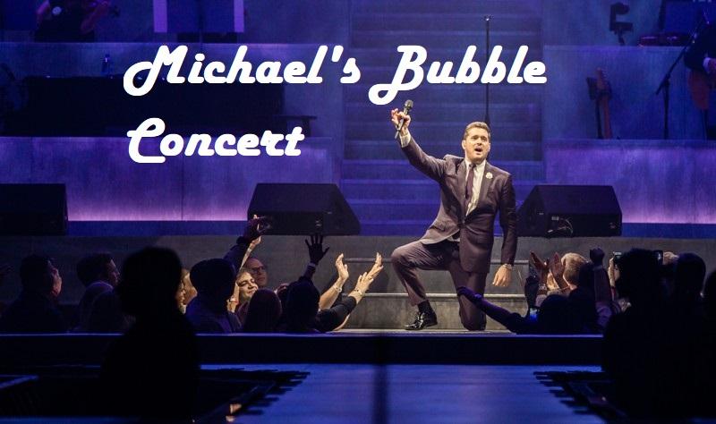 Michael's Bubble Concert