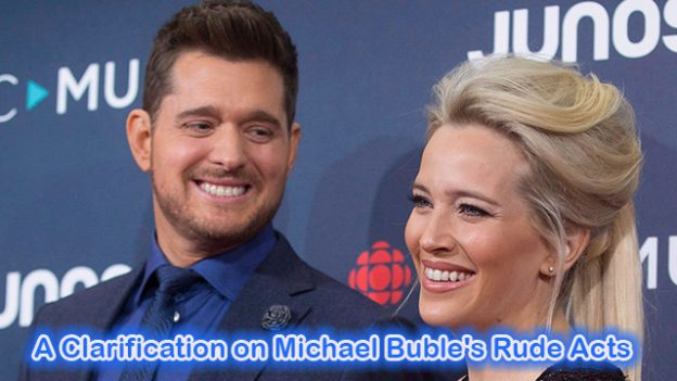 A Clarification on Michael Buble's Rude Acts