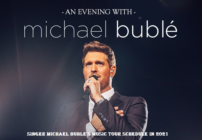 Singer Michael Buble's Music Tour Schedule in 2021