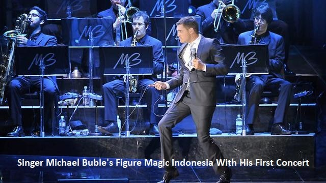 Singer Michael Buble's Figure Magic Indonesia With His First Concert
