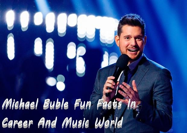 Michael Buble Fun Facts In Career And Music World